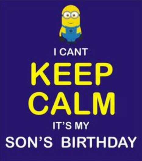 I Cant Keep Calm Its My Son Nick S Birthday Love My Boys Pinterest Sons Calming And