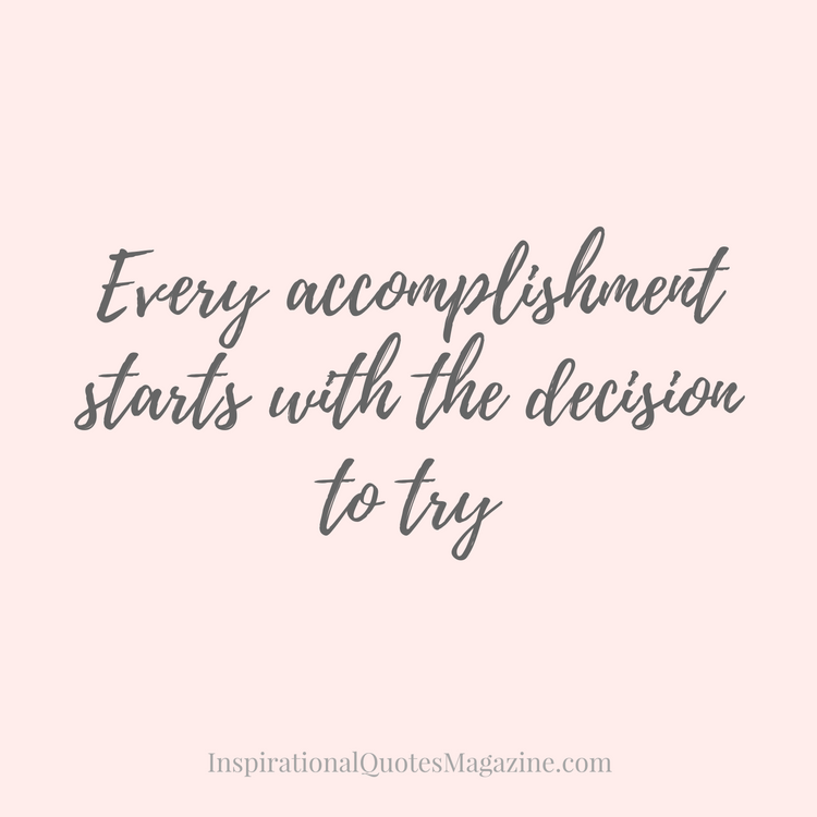 Powerful Positive Quotes Every accomplishment starts with the decision to try // Powerful  Powerful Positive Quotes