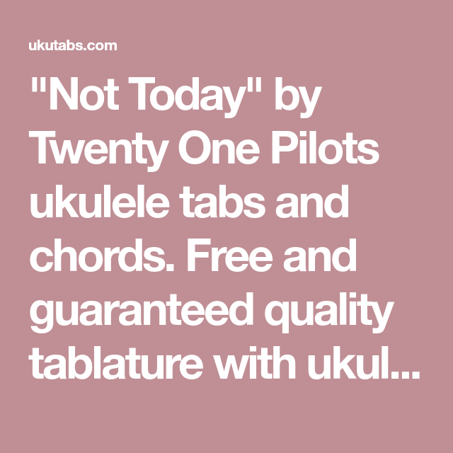 Not Today By Twenty One Pilots Ukulele Tabs And Chords Free And