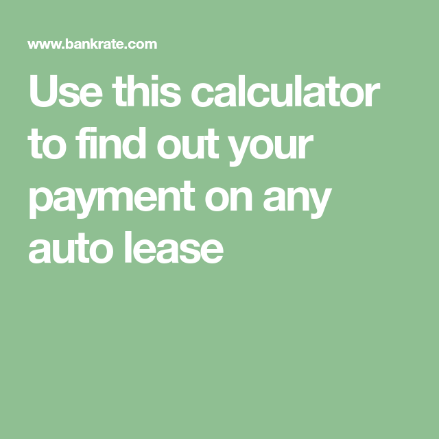 Use This Calculator To Find Out Your Payment On Any Auto Lease Car Lease Lease Calculator