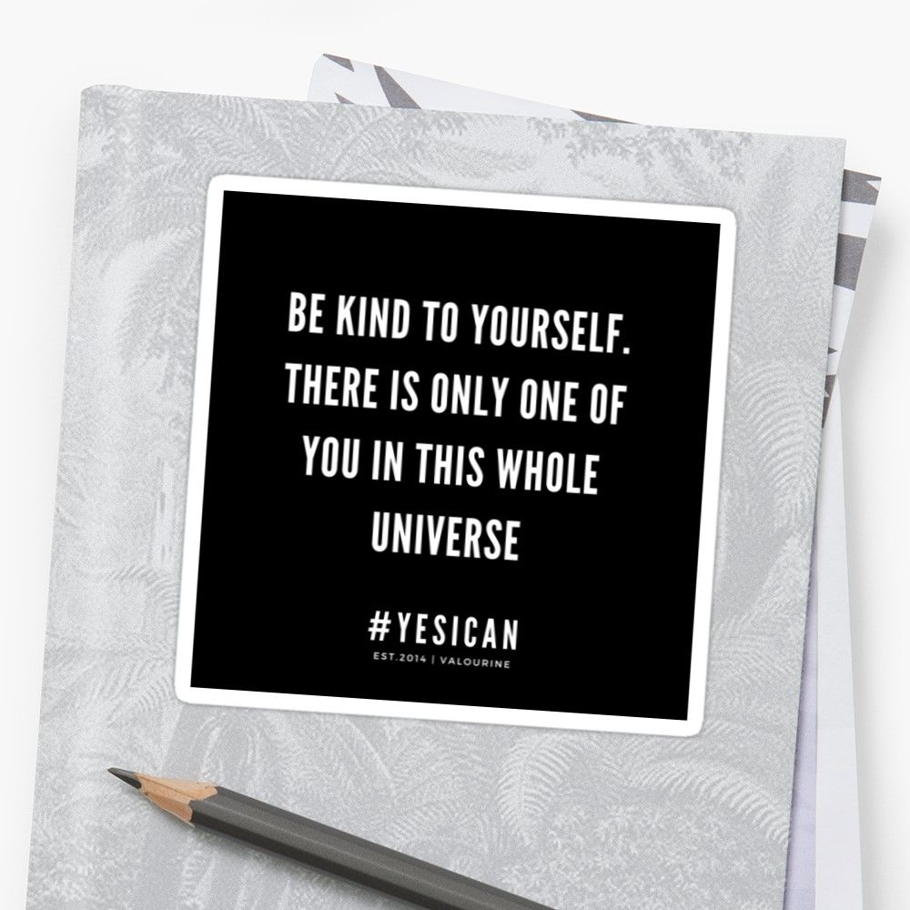 'BE KIND TO YOURSELF.  THERE IS ONLY ONE OF YOU IN THIS WHOLE UNIVERSE | Yes I Can | Motivational Quote' Sticker by QuotesGalore