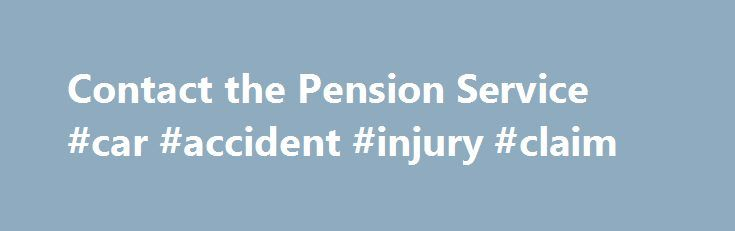 Contact the Pension Service #car #accident #injury #claim   - pension service claim form