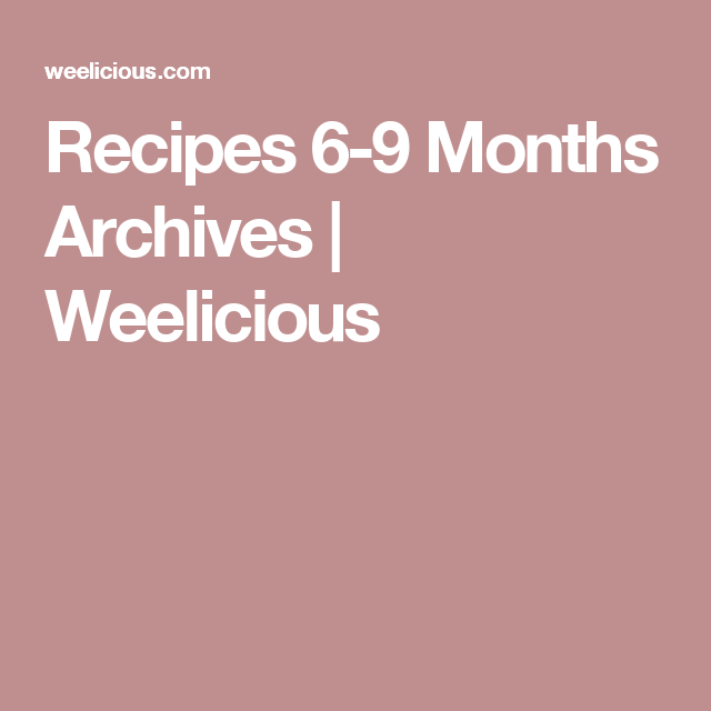 Recipes 6-9 Months Archives | Weelicious