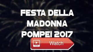 FESTA DELLA MADONNA POMPEI 17 Francesco Pio Caiazzo  Questo il video dello sparo finale della festa della Madonna a Pompei Video registrato con huawei p lite 17 editato