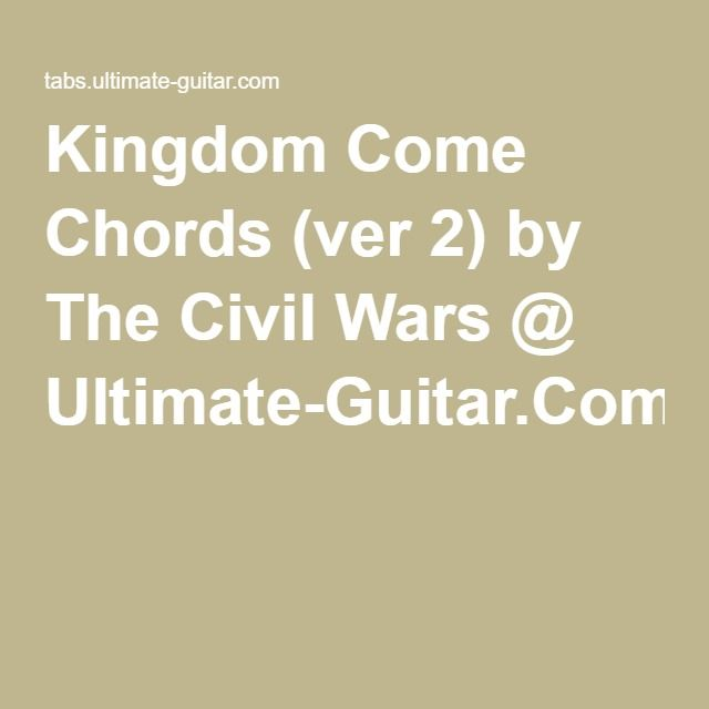 Kingdom Come Chords Ver 2 By The Civil Wars Ultimate Guitar