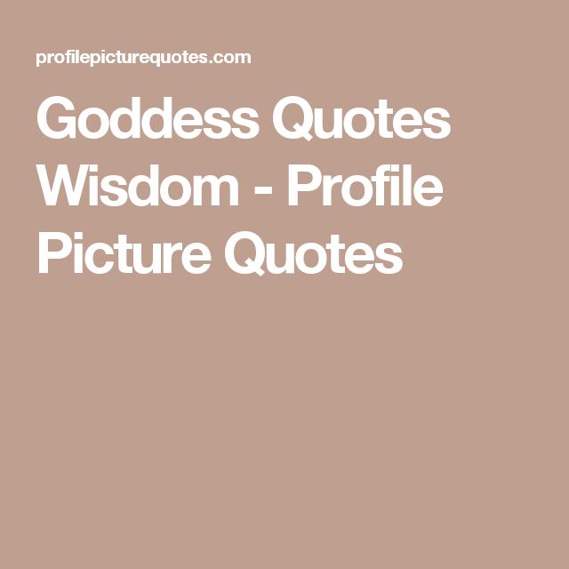 Goddess quotes wisdom profile picture quotes goddess wisdom wisdom goddess quotes sciox Choice Image