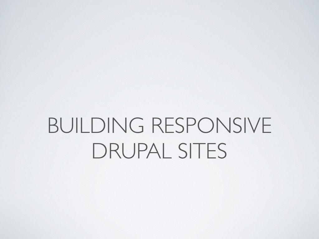 building-responsive-websites-with-drupal by evolvingweb via Slideshare