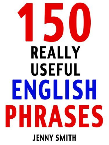150 Really Useful English Phrases For Intermediate Students
