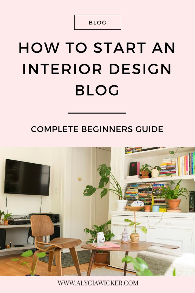 How To Start An Interior Design Blog Beginner S Guide Alycia Wicker Business Coach