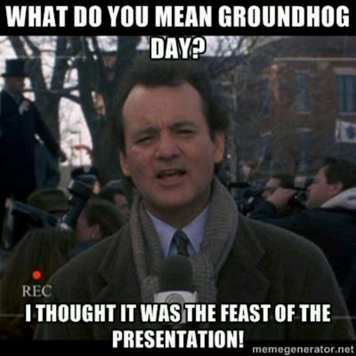 Candlemas Meme BTW Bill Murray Is A Practicing Catholic Cool Groundhog Day Movie Quotes
