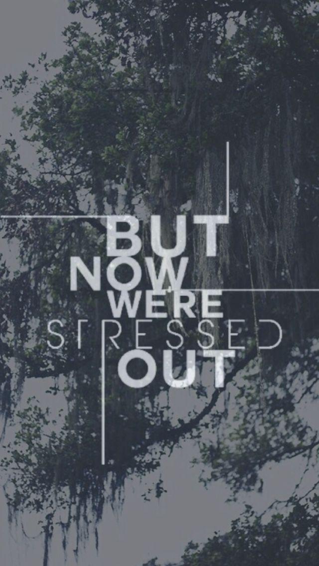 Stressed Out Twenty One Pilots Lockscreens Twenty One Pilots Lyrics Twenty One Pilots Stressed Out