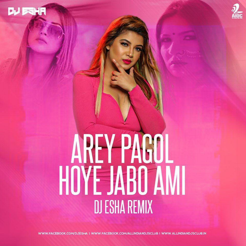 Arey Pagol Hoye Jabo Remix Dj Esha Aidc Remix Djs Songs