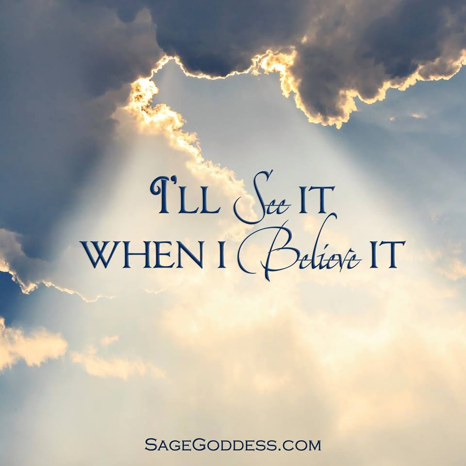I'll see it when I believe it. LifeQuotes Spirituality