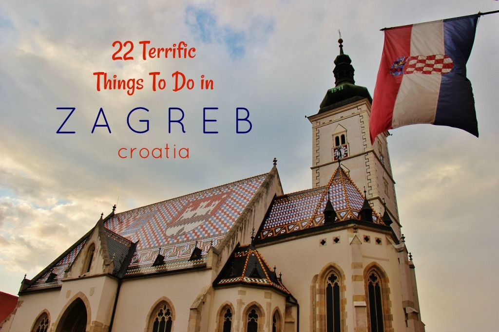 22 Terrific Things To Do In Zagreb Croatia Croatia Croatia Holiday Zagreb Croatia