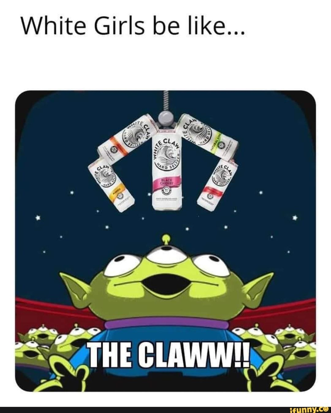 White Claw Toy Story : white, story, White, Girls, Like..., IFunny, Like,, Story