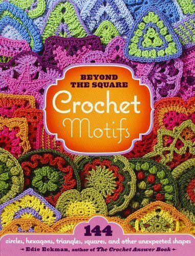 Beyond The Square Crochet Motifs 144 Circles Hexagons Triangles