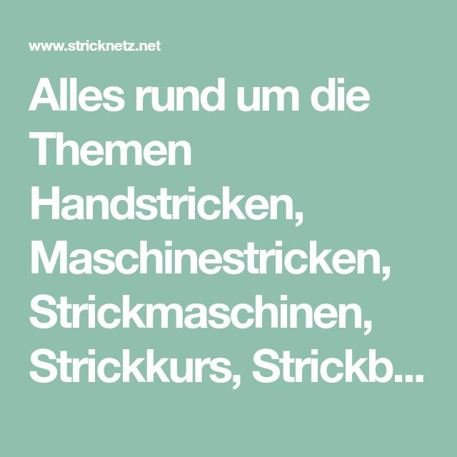 Photo of Alles über Handstricken, Maschinenstricken, Strickmaschinen, Stricken …