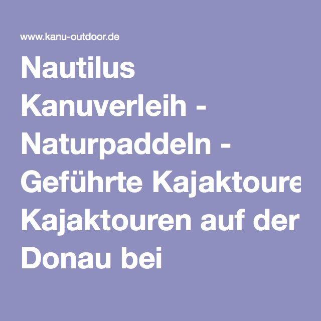 Nautilus Kanuverleih - Naturpaddeln - Geführte Kajaktouren auf der Donau bei Regensburg