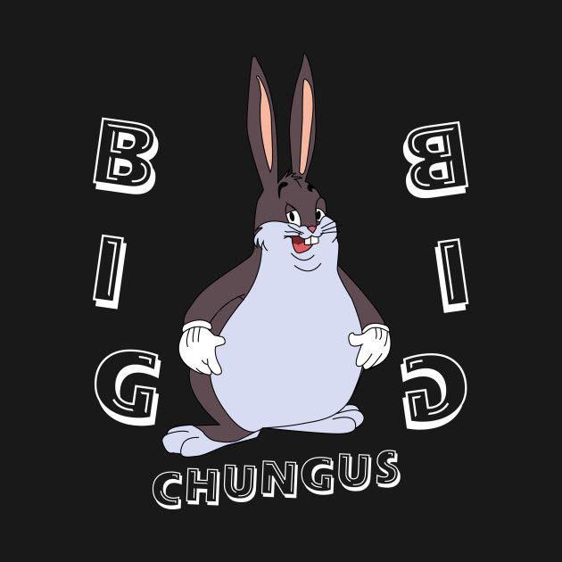 Big Chungus Bigchungus Tshirt Funny Goty Dankmemes Reddit