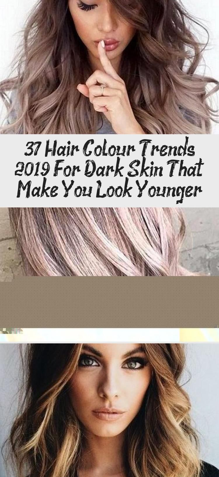 37 Hair Colour Trends 2019 For Dark Skin That Make You Look Younger Younger Hair Hair Color Trends Hair Color