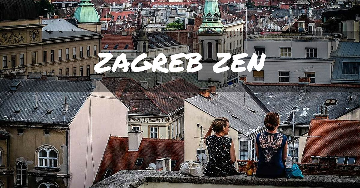 The Zen Of Visiting Zagreb 5 Tips To Have A True Experience Zagreb Visiting Trip