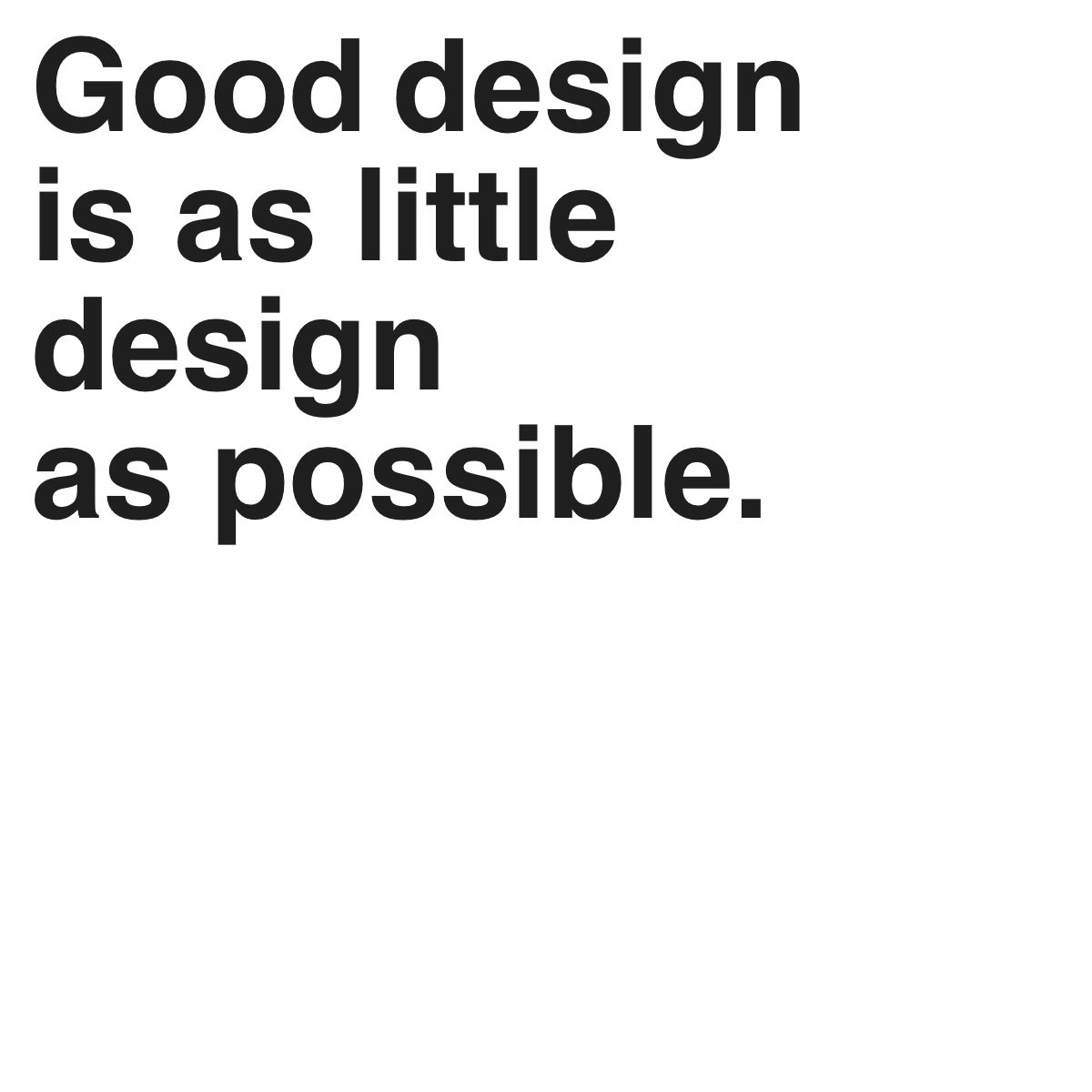 Good Design Quotes: Good Design Is As Little Design As Possible