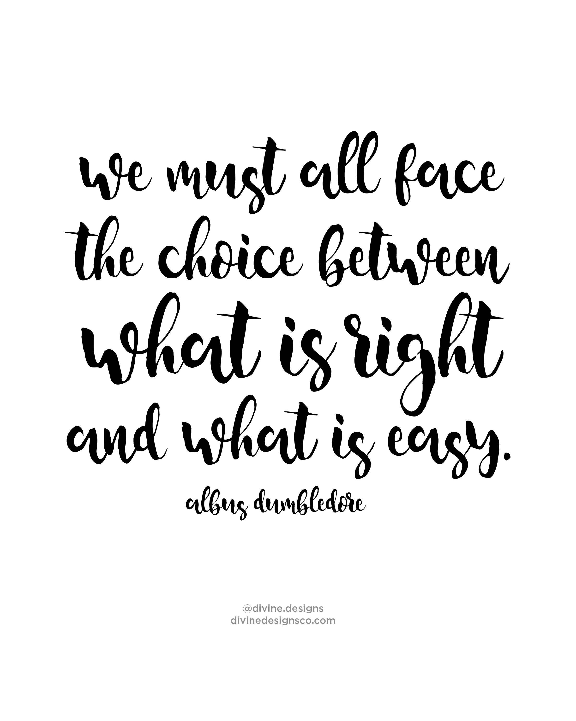 We Must All Face The Choice Between What Is Right And Easy Albus Dumbledore