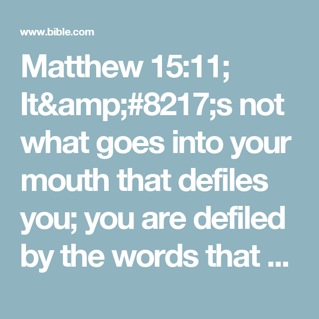 Matthew 15 11 It 8217 S Not What Goes Into Your Mouth
