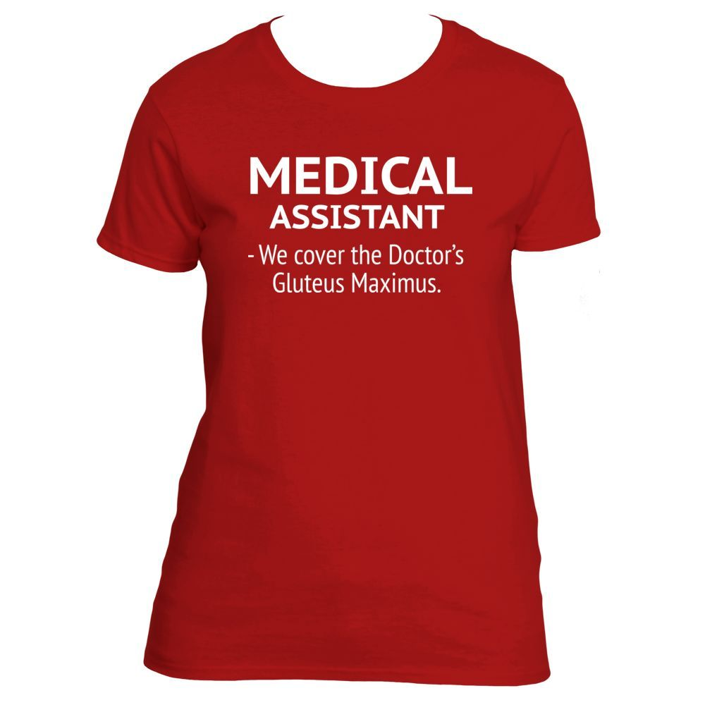 Medical Assistant - We cove the Doctor\'s Gluteus Maximus\