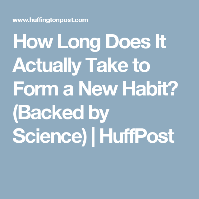 How Long It Really Takes To Form A Habit, According To Science ...