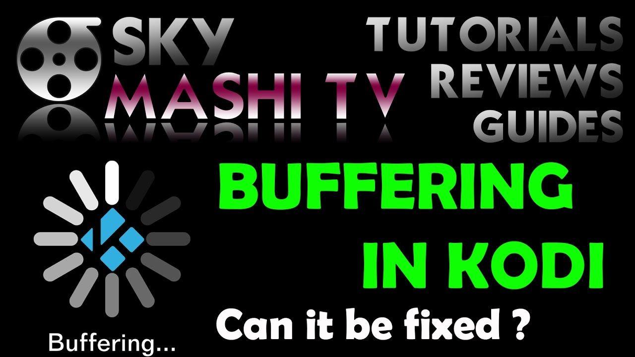 How to FIX KODI BUFFERING in Kodi 17 ? Is it possible
