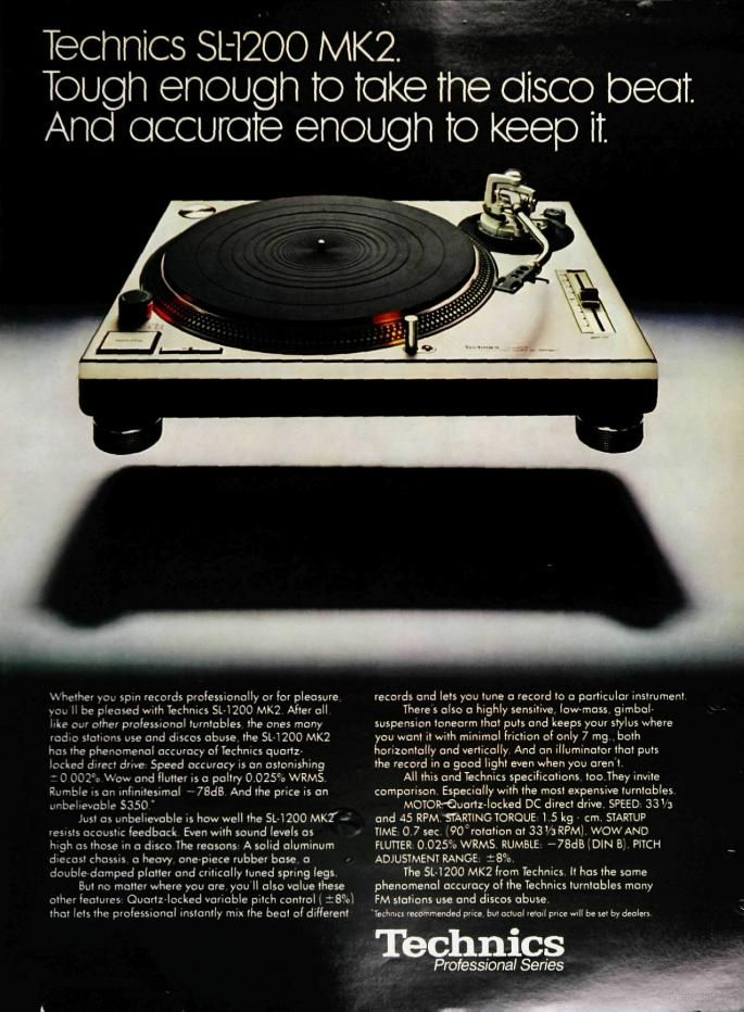 "Technics 1200: ""Tough enough to take the disco beat. And accurate enough to keep it."" (Ad from 1979, RIP 2010). Technics stopped making turntables in 2010."