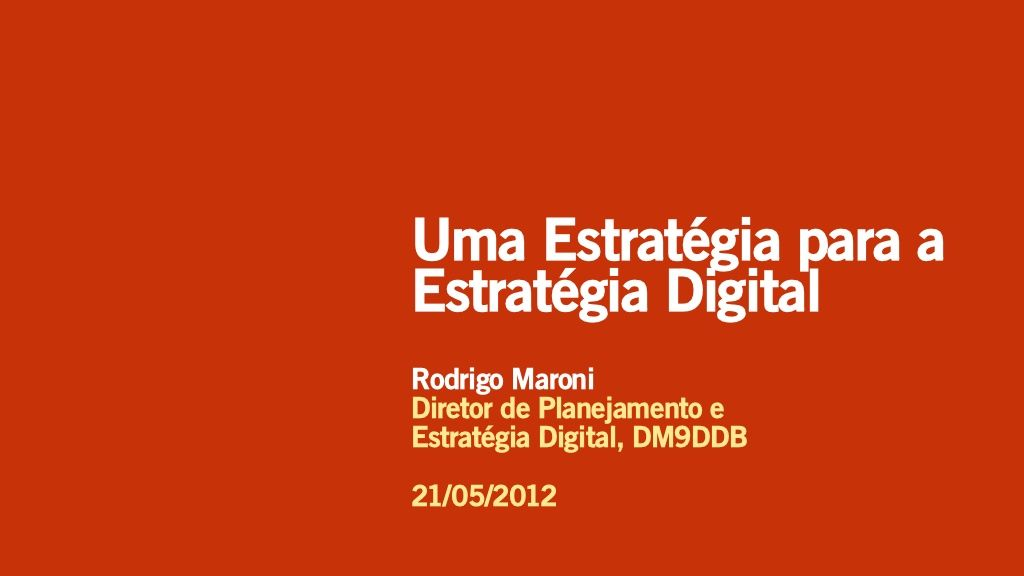 uma-estratgia-para-a-estratgia-digital by Rodrigo Maroni via Slideshare
