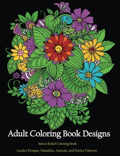 Adult Coloring Book Designs Stress Relief Garden Mandalas Animals And Paisley Patterns AMAZON BEST