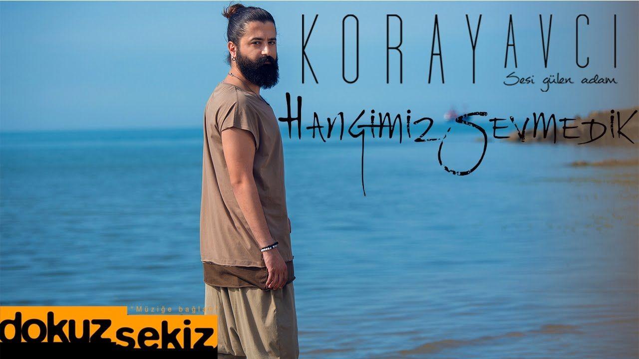 Koray Avci Hangimiz Sevmedik Lyric Video Pop Music Songs Music
