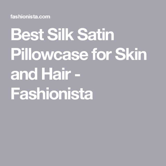 Silk Vs Satin Pillowcase Alluring 9 Silk And Satin Pillowcases That Will Save Your Skin And Hair Review