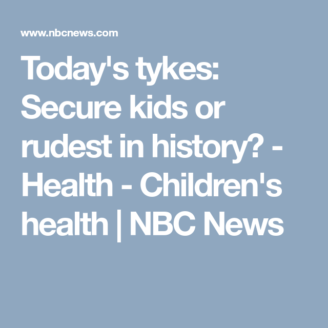 Today S Tykes Secure Kids Or Rudest In History With Images