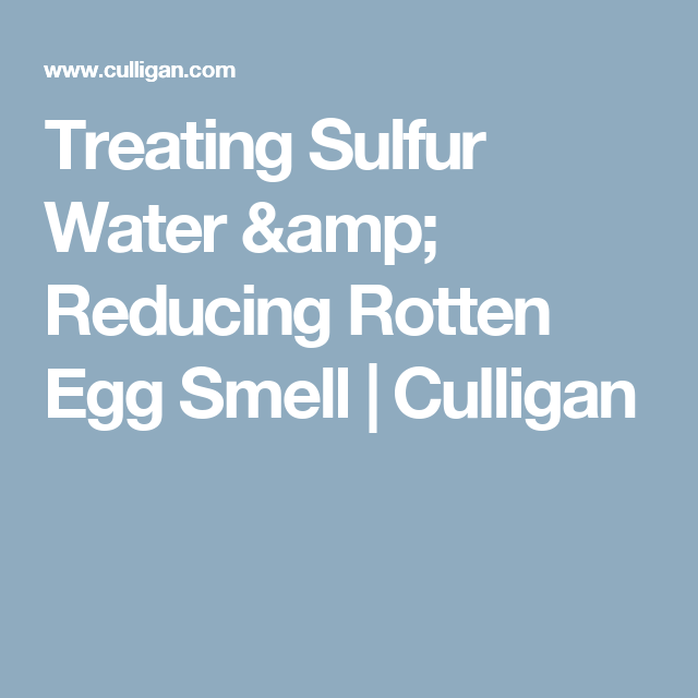 Treating Sulfur Water & Reducing Rotten Egg Smell | Culligan