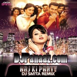 Aaj Ki Party Remix DJ Smita MP3 Songs Download Album