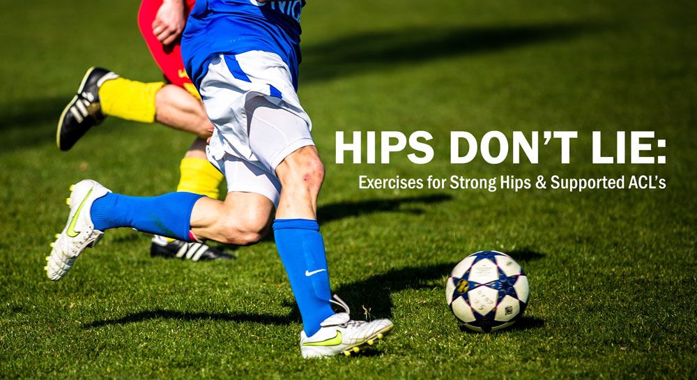 Hips Don T Lie Exercises For Strong Hips And Supported Acls