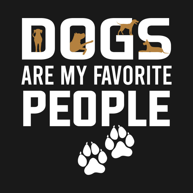 Dogs Are My Favorite People Dogs Are My Favorite People T Shirt