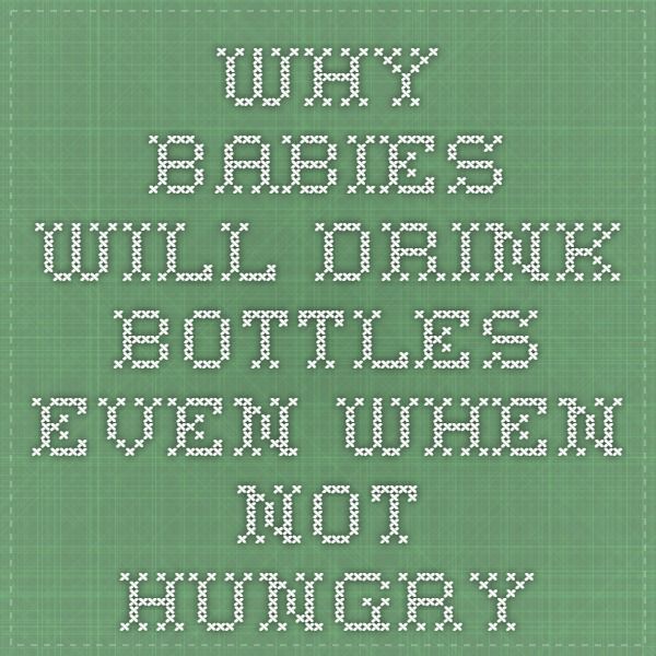 Why babies will drink bottles even when not hungry