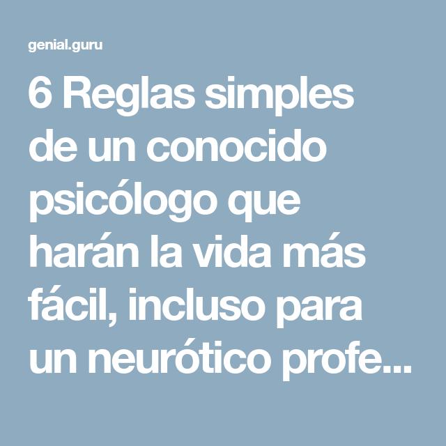6Reglas simples deunconocido psicólogo que harán lavida más fácil, incluso para unneurótico profesional