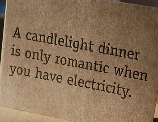 A Candle Light Dinner Is Only Romantic When Candle Light Dinner Funny Life Lessons Funny Quotes About Life
