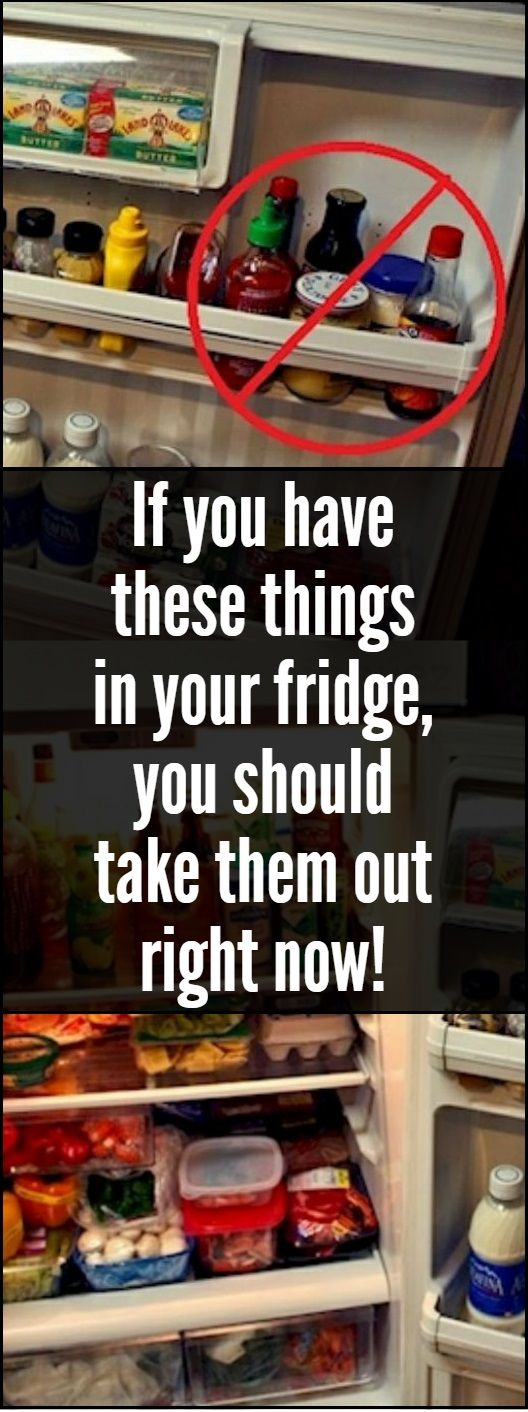 If you have these things in your fridge, you should take them out right now.