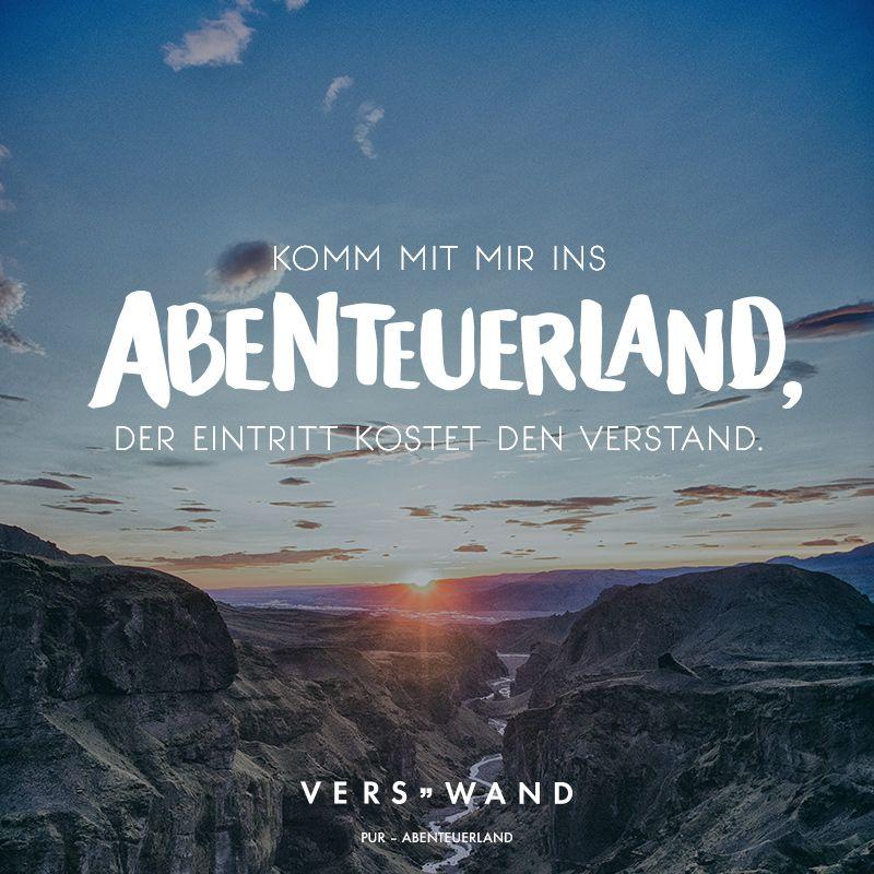 Visual Statements®️️ Komm mit mir ins Abenteuerland, der Eintritt kostet den Verstand. - PUR Sprüche / Zitate / Quotes / Verswand / Musik / Band / Artist / tiefgründig / nachdenken / Leben / Attitude / Motivation