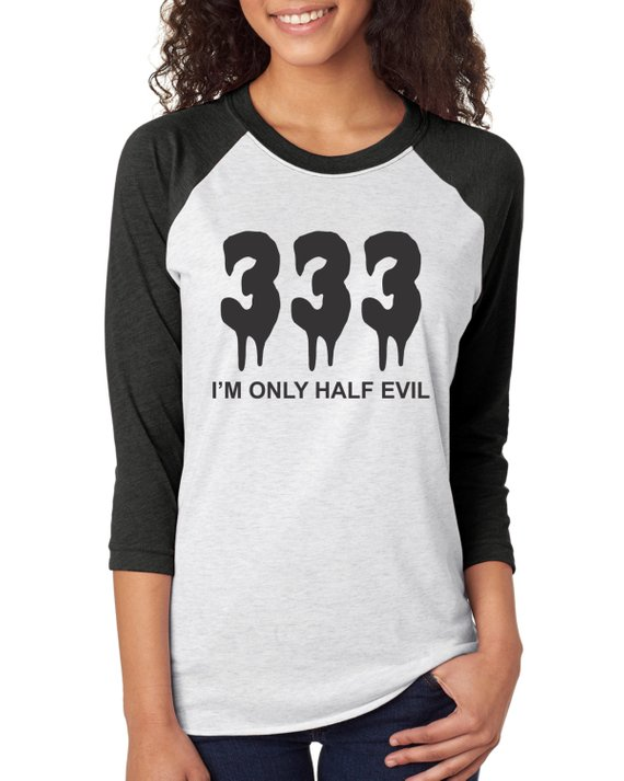 bf066c826 333 I'm Only Half Evil, Funny Shirts For Women, Funny Graphic Tees, Funny  TShirts, Raglan Shirt Wome