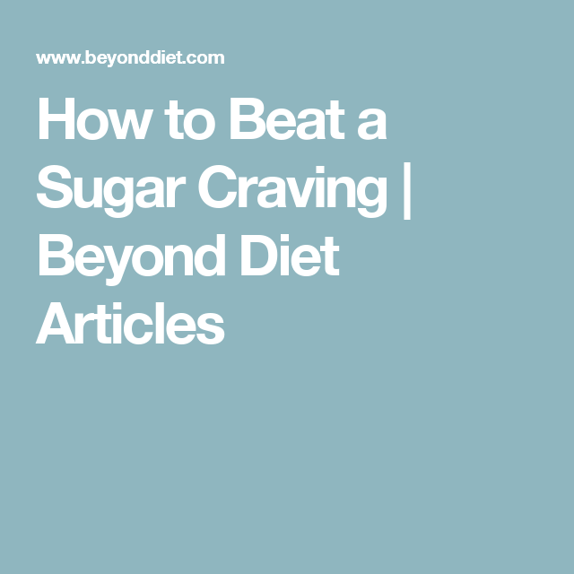 How to Beat a Sugar Craving | Beyond Diet Articles