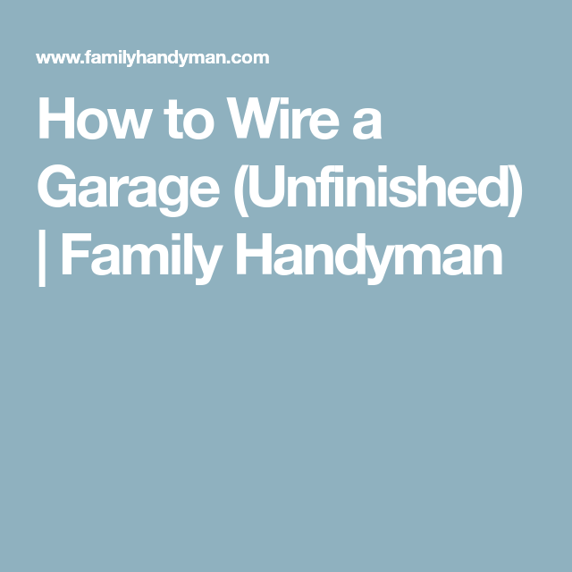 How to Wire a Garage (Unfinished) | Family Handyman | Electrical ...