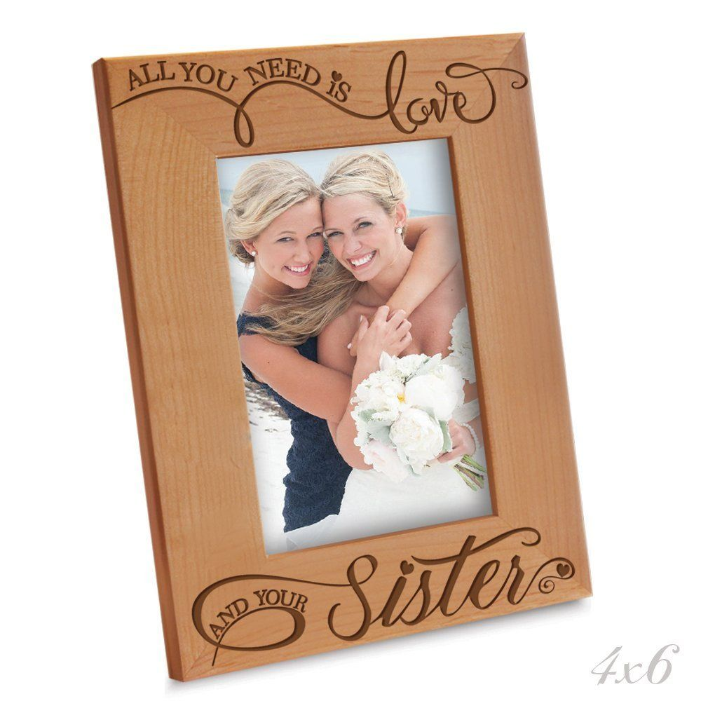 Bella busta all you need is love and your sister engraved bella busta all you need is love and your sister engraved natural wood picture frame 4 x 6 vertical read more reviews of the product by jeuxipadfo Images